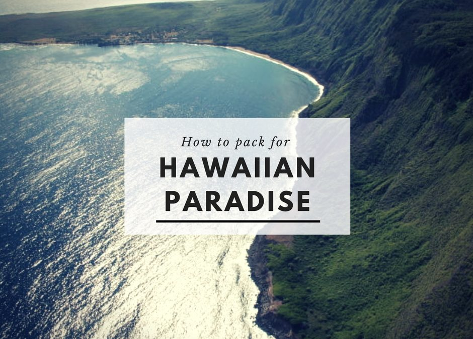 How to Pack for Hawaiian Paradise